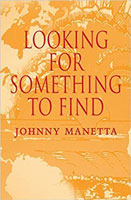 LookingForSomethingToFind_JohnnyManetta.jpg